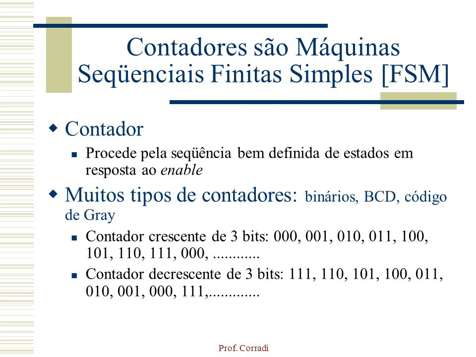 Contadores são Máquinas Seqüenciais Finitas Simples [FSM]